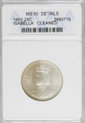 1893 25C Isabella Quarter--Cleaned--ANACS. MS60 Details. NGC Census: (20/2623). PCGS Population (57/3422). Mintage: 24,2...