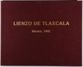 Books:World History, [Codex]. Leonor Lopez Dominguez. Lienzo de Tlaxcala.Antiguedades Mexicanas, 1992. Limited to 100 numbered copies....