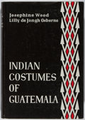 Books:World History, Josephine Wood and Lilly de Jongh Osborne. Indian Costumes of Guatemala. Akademische Druck, 1966. First edition, fir...