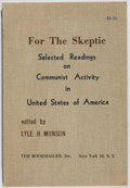 Books:Americana & American History, Lyle H. Munson, editor. For the Skeptic: Selected Readings onCommunist Activity in United State of America. The...