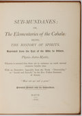 Books:Metaphysical & Occult, [Kabala]. Sub-Mundanes; or, The Elementaries of the Cabala... Privately Printed, 1886. First edition, one of 250 cop...