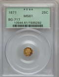 California Fractional Gold: , 1871 25C Liberty Octagonal 25 Cents, BG-717, R.3, MS61 PCGS. PCGSPopulation (4/202). NGC Census: (0/43). (#10544)...
