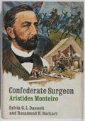 Books:Biography & Memoir, [Civil War]. Sylvia G. L. Dannett, et al. Confederate Surgeon:Aristides Monteiro. Dodd, Mead, 1969. First edition, ...