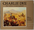 Books:Art & Architecture, Charlie Dye [subject]. Paul E. Weaver. Charlie Dye: One Helluva Western Painter. Petersen Prints, 1981. First ed...