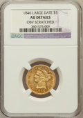 Liberty Half Eagles: , 1846 $5 Large Date -- Obverse Scratched -- NGC Details. AU. NGCCensus: (29/243). PCGS Population (32/68). Mintage: 395,942...