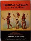 Books:Art & Architecture, Harold McCracken. George Catlin and the Old Frontier. Bonanza, 1959. Staining to textblock and dj. About good....