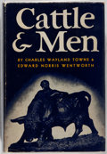 Books:Americana & American History, Charles Wayland Towne & Edward Norris Wentworth. Cattle& Men. University of Oklahoma, 1955. First edition. Pric...