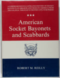 Books:Americana & American History, Robert M. Reilly. American Socket Bayonets and Scabbards.Andrew Mowbray, Inc., 1990. First edition. Illustrated...