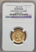 Liberty Half Eagles, 1853-D $5 Large D -- Improperly Cleaned -- NGC Details. AU. Variety34-Y (formerly 29-V)....