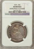 Seated Half Dollars: , 1875 50C --Improperly Cleaned--NGC Details. AU. NGC Census:(11/246). PCGS Population (24/267). Mintage: 6,027,500. Numismed...