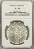 Morgan Dollars: , 1878 7/8TF $1 Strong MS60 NGC. NGC Census: (37/3657). PCGSPopulation (57/5413). Mintage: 544,000. Numismedia Wsl. Price fo...