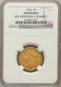 Classic Half Eagles, 1836 $5 -- Reverse Improperly Cleaned -- NGC Details. AU. NGCCensus: (85/650). PCGS Population (84/283). Mintage: 553,147....