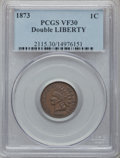 Indian Cents, 1873 1C Doubled LIBERTY, Closed 3 VF30 PCGS. Snow-1, FS-101....