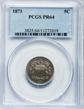 Proof Shield Nickels: , 1871 5C PR64 PCGS. PCGS Population (157/127). NGC Census: (98/108).Mintage: 960. Numismedia Wsl. Price for problem free NG...