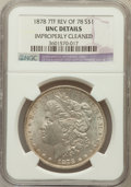 Morgan Dollars, 1878 7TF $1 Reverse of 1878 -- Improperly Cleaned -- NGC Details.UNC. NGC Census: (130/10943). PCGS Population (59/917...