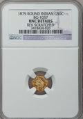 California Fractional Gold, 1875 50C Indian Round 50 Cents, BG-1037, R.4, -- Reverse Scratched-- NGC Details. Unc. NGC Census: (0/9). PCGS Population ...