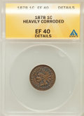 Indian Cents, 1878 1C -- Heavily Corroded -- ANACS. XF40 Details. NGC Census:(13/229). PCGS Population (31/241). Mintage: 5,799,850. Num...