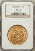Liberty Double Eagles: , 1873 $20 Open 3 MS60 NGC. NGC Census: (925/2781). PCGS Population(679/2136). Numismedia Wsl. Price for problem free NGC/P...