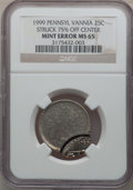 Errors, 1999 25C Pennsylvania Statehood Quarter -- Struck 75% Off Center --MS65 NGC....