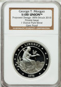 Patterns, George T. Morgan $100 Union. One Ounce Pure Silver. Gem Proof NGC.Proposed design 1876, Struck 2010. Private Issue....