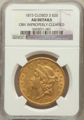 Liberty Double Eagles, 1873 $20 Closed 3 -- Obverse Improperly Cleaned -- NGC Details. AU.NGC Census: (26/263). PCGS Population (16/1...