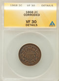 Two Cent Pieces, 1868 2C -- Corroded -- ANACS. VF30 Details. NGC Census: (3/240).PCGS Population (8/199). Mintage: 2,803,750. Numismedia Ws...