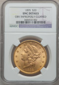 Liberty Double Eagles, 1895 $20 -- Obverse Improperly Cleaned -- NGC Details. Unc. NGC Census: (757/19060). PCGS Population (802/11731). Mintage: ...