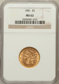 Liberty Half Eagles: , 1881 $5 MS62 NGC. NGC Census: (5090/3426). PCGS Population(2368/1614). Mintage: 5,708,802. Numismedia Wsl. Price for probl...