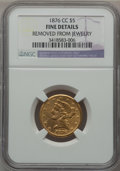 Liberty Half Eagles: , 1876-CC $5 -- Removed From Jewelry -- NGC Details. Fine. NGCCensus: (0/62). PCGS Population (1/66). Mintage: 6,887. Numism...