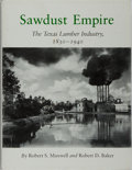 Books:Americana & American History, Robert S. Maxwell and Robert D. Baker. Sawdust Empire. The TexasLumber Industry, 1830-1940. Texas A&M University Pr...
