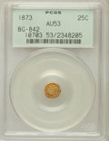 California Fractional Gold: , 1873 25C Liberty Round 25 Cents, BG-842, R.6, AU53 PCGS. PCGSPopulation (1/15). NGC Census: (0/1). ...