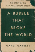 Books:Business & Economics, Garet Garrett. A Bubble That Broke the World. Boston:Little, Brown, 1932. First edition. Publisher's binding, dust ...