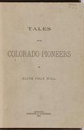 Books:Americana & American History, Alice Polk Hill. Tales of the Colorado Pioneers. Pierson& Gardner, 1884. First edition, first printing. Publisher's...