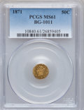 California Fractional Gold: , 1871 50C Liberty Round 50 Cents, BG-1011, R.2, MS61 PCGS. PCGSPopulation (26/262). NGC Census: (3/55). ...