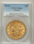 Liberty Double Eagles, 1873-S $20 Closed 3 MS60 PCGS....