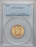 Liberty Half Eagles: , 1881 $5 MS63+ PCGS. PCGS Population (1300/318). NGC Census:(2727/706). Mintage: 5,708,802. Numismedia Wsl. Price for probl...