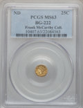 California Fractional Gold: , Undated 25C Liberty Round 25 Cents, BG-222, R.2, MS63 PCGS. Ex:Frank McCarthy Collection. PCGS Population (116/122). NGC C...