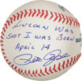 "Autographs:Baseballs, Pete Rose ""Lincoln Was Shot And I Was Born April 14"" Single SignedBaseball...."