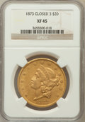 Liberty Double Eagles: , 1873 $20 Closed 3 XF45 NGC. NGC Census: (28/292). PCGS Population(25/129). Mintage: 1,709,825. Numismedia Wsl. Price for p...