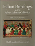 Books:Art & Architecture, John Pope-Hennessy. The Robert Lehman Collection. Vol. I. Italian Paintings. Metropolitan Museum of Art, 1987. First...