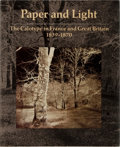 Books:Photography, [Photography]. Richard R. Brettell, et al. Paper and Light: The Calotype in France and Great Britain, 1839-1870. ...