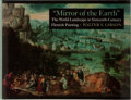 """Books:Art & Architecture, Walter S. Gibson. """"Mirror of the Earth"""" The World Landscape in Sixteenth-Century Flemish Painting. Princeton Uni..."""