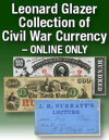 The Leonard Glazer Collection of Civil War Dated Currency & Related Items US Currency Online Only Auction