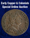 2020 July 15 Early Copper & Colonials US Coins Special Monthly Auction