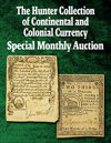 2021 February 11 The Hunter Collection of Continental and Colonial Currency Special Monthly Auction