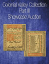 2021 August 1 The Colonial Valley Collection Part III Currency Showcase Auction